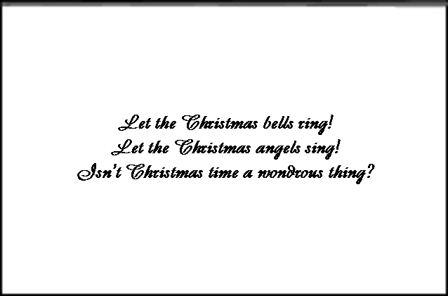 Christmas Bells inside text - Let the Christmas bells ring! Let the Christmas angels sing! Isn't Christmas time a wondrous thing?